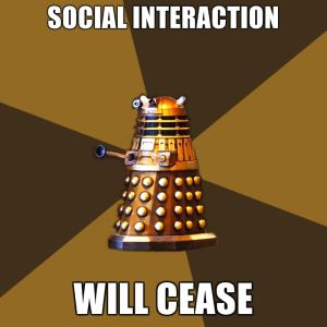 Social Interaction Will Cease Dalek